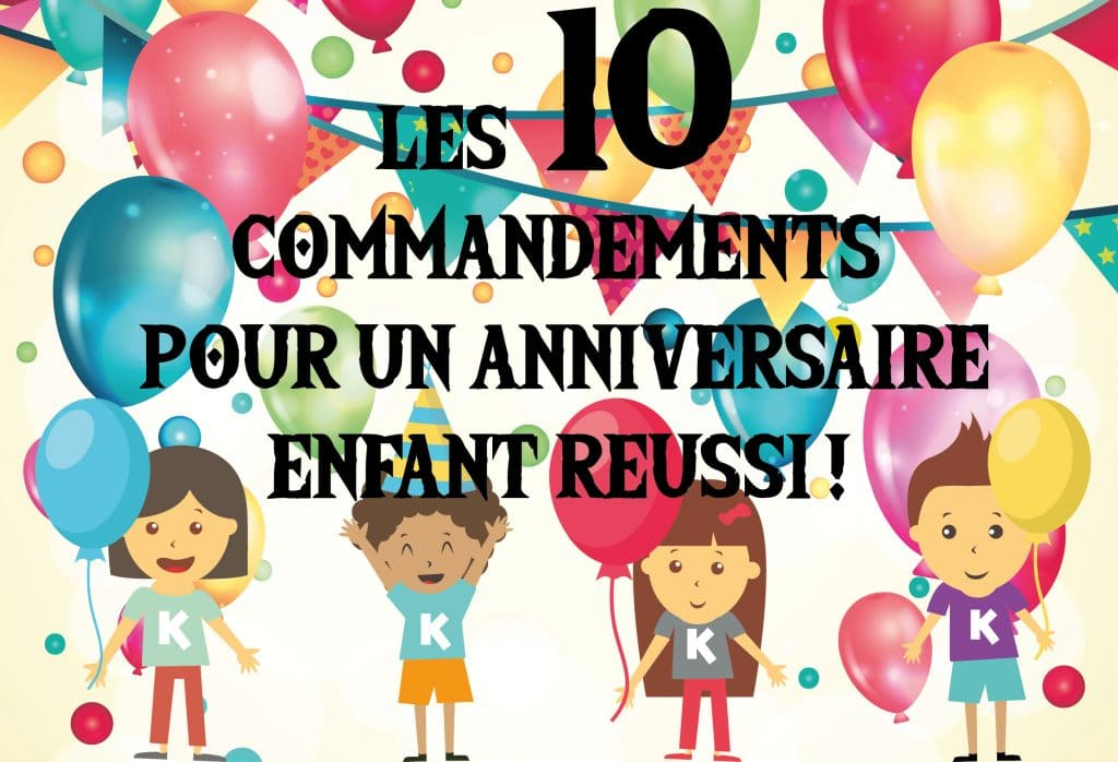 les 10 commandements pour un anniversaire enfant reussi blog kidsplanner. Black Bedroom Furniture Sets. Home Design Ideas