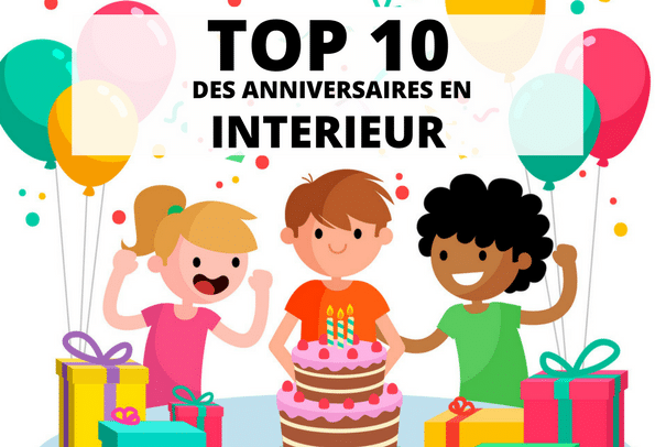 Top 10 Des Anniversaires En Intérieur Blog Kidsplanner