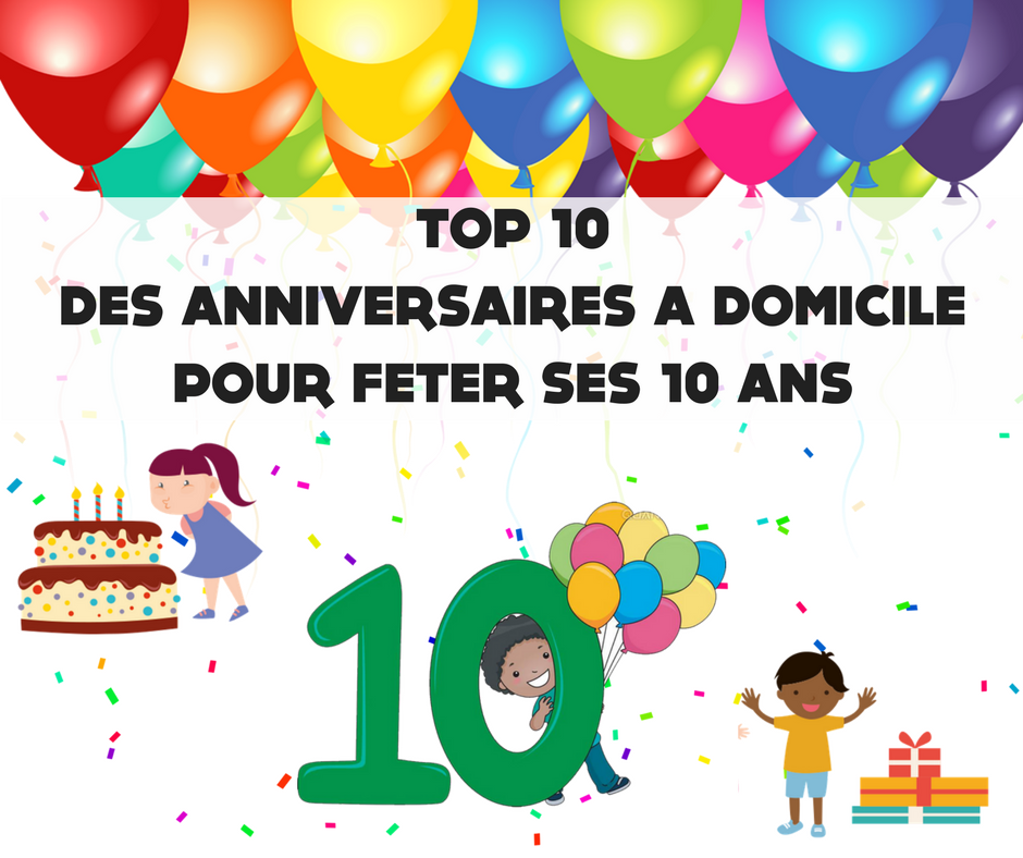top 10 des anniversaires domicile pour les 10 ans de. Black Bedroom Furniture Sets. Home Design Ideas